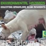 Educating Bangalore slums residents on environmental hazards