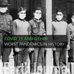COVID 19 (Coronavirus) and 10 Worst Pandemics in History